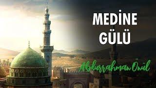 Medine Gülü - Abdurrahman Önül  İlahiler