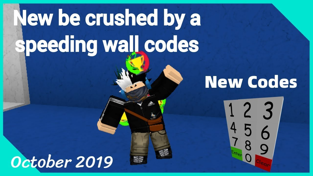 Codes For Roblox Get Crushed By A Wall Part 2 New Be Crushed By A Speeding Wall October Codes 2019 Changed Youtube
