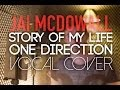Jai McDowall- Story Of My Life (Vocal Cover)