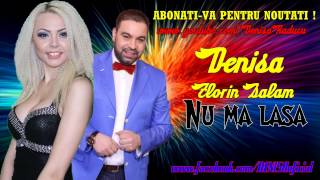 DENISA si FLORIN SALAM - Nu ma lasa (Audio Originala)