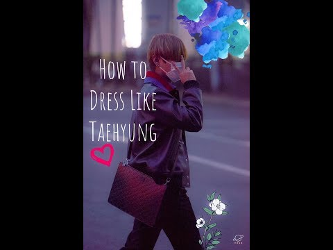 How to dress like BTS Taehyung with Taehyung style lookbook at the end, Taehyung style analysis 2018