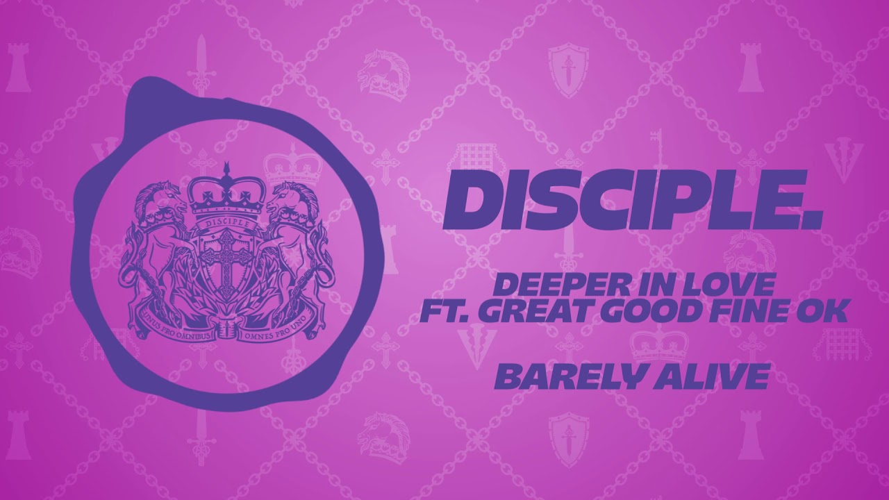 barely-alive-deeper-in-love-ft-great-good-fine-ok-disciple