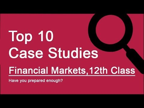 Top 10 Case Studies - Financial Markets, Class 12 Business Studies
