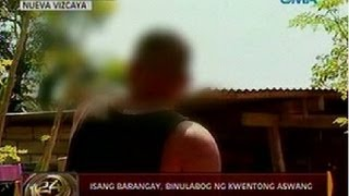 24 Oras: Isang barangay sa Nueva Vizcaya, binulabog ng kwentong aswang
