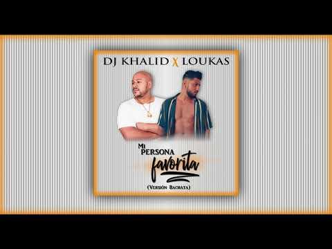 Mi Persona Favorita - Dj Khalid X Loukas (Versión Bachata)