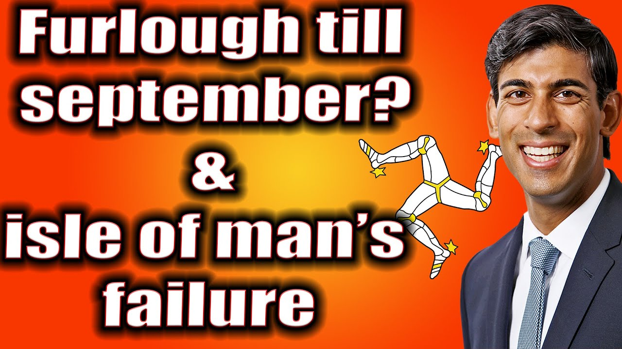 Furlough till September! and the failed isle of man!