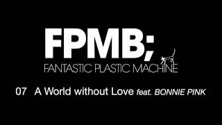 "Fantastic Plastic Machine (FPM) / A World without Love [feat. BONNIE PINK] (2007 ""FPMB"")"