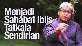 Ceramah Singkat: Menjadi Sahabat Iblis Tatkala Sendirian - Ustadz Firanda Andirja, MA.