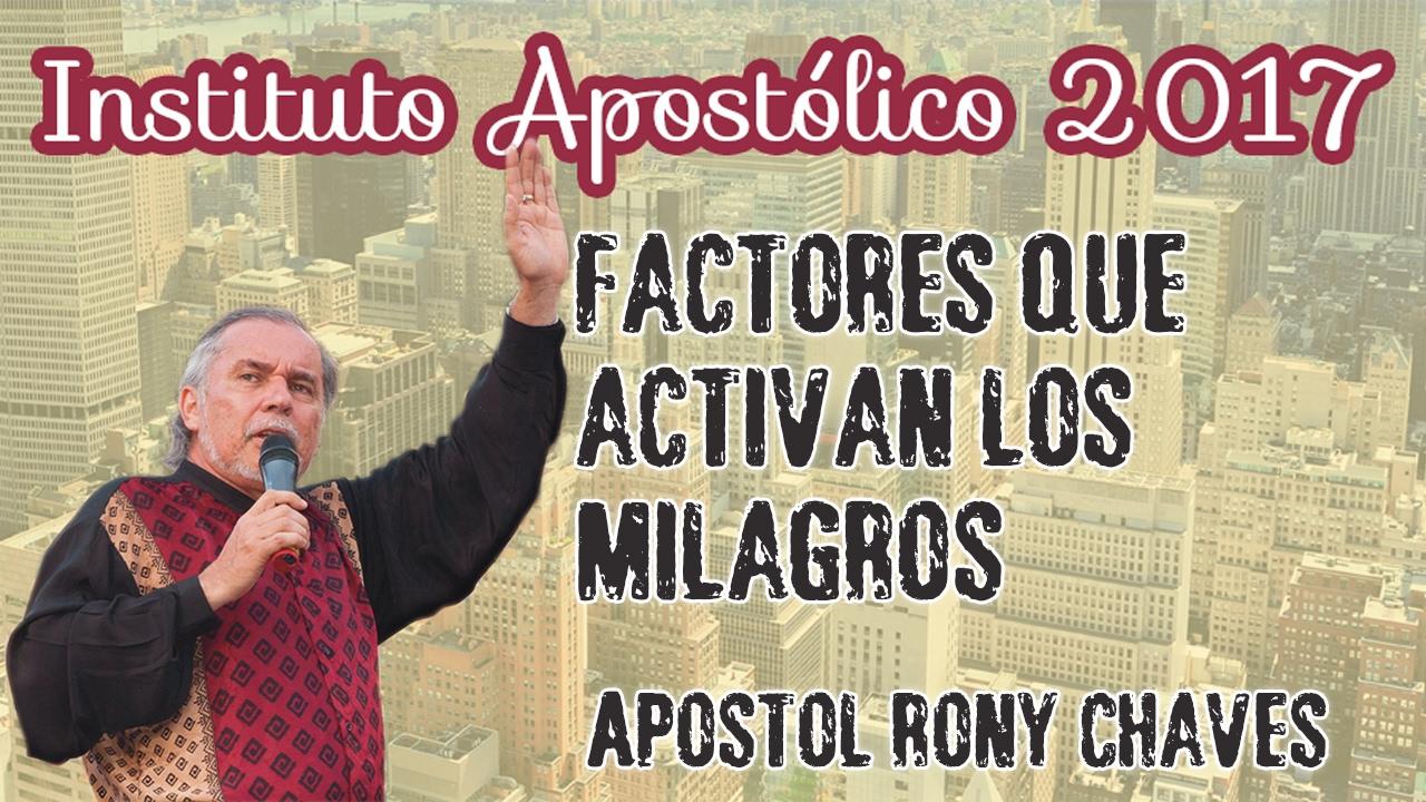 Apóstol Rony Chaves - Factores que activan los Milagros - Instituto Apostólico 2017 - Día 18
