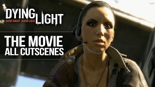 "Dying Light - ALL CUTSCENES ""The Movie"" (Full Story) 1080p HD"