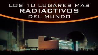 Los 10 lugares más radiactivos del mundo