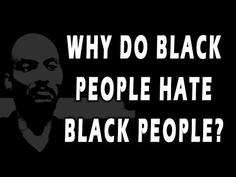 Why Do Black People Hate Black People So Much?