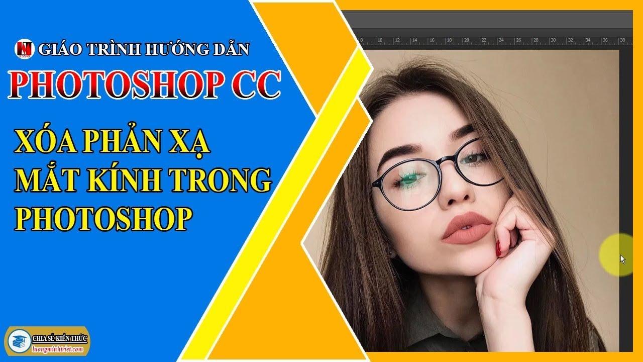 Xóa Phản Xạ Mắt Kính Trong Photoshop | Photoshop CC | Lương Minh Triết