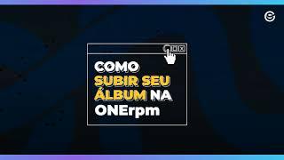 Como subir seu álbum na ONErpm   Tutorial 2021 (Novo Site)