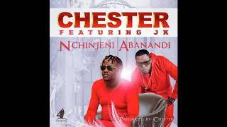 Chester- Nchinjeni Abanandi ft JK (Audio 2018)