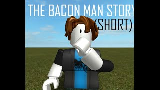 [ROBLOX] THE BACON STORY (SHORT)