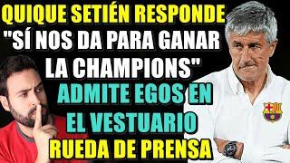 """SetiÉn Responde A Messi: """"sÍ Nos Da Para Ganar La Champions""""   Admite Egos En El Vestuario Del BarÇa"""
