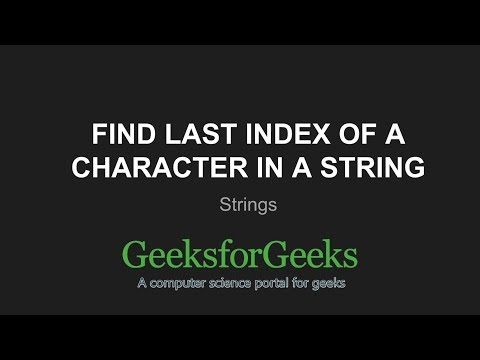 Strings| Find last index of a character in a string | GeeksforGeeks