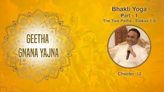 Geetha Gnana Yajna by Sadguru Sri Madhusudan Sai - Bhakti Yoga, Part 1 - The Two Paths - Slokas 1-5