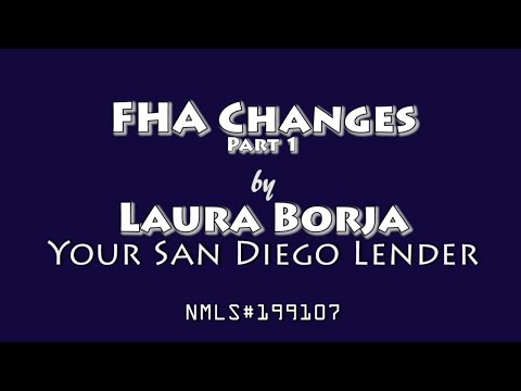 FHA Guideline Changes Part 1 | By Laura Borja-Your San Diego Lender