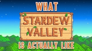What Stardew Valley is ACTUALLY Like