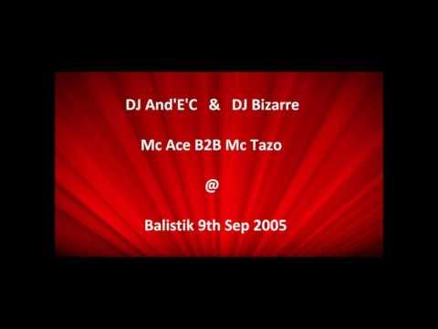 DJ And'E'C & DJ Bizarre Mc Ace B2B Mc Tazo @ Balistik 9.9.2005