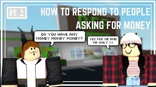 Roblox: Welcome to Bloxburg | How to Respond to People Asking for Money (Part 2)