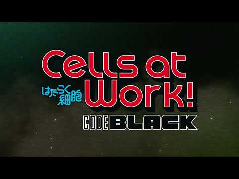 Cells at Work! CODE BLACK Trailer 1