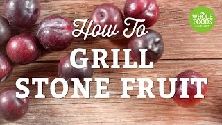 How To Grill Stone Fruit  Summer Grilling