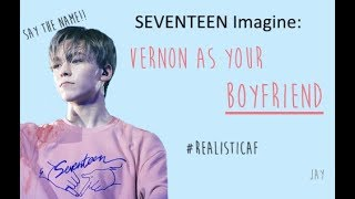 SEVENTEEN Imagine | Vernon as your Boyfriend