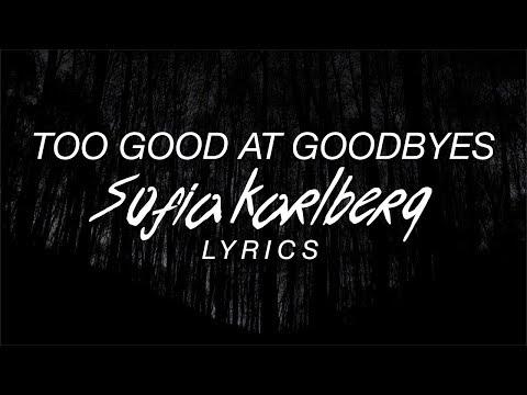 Too Good At Goodbyes - Sofia Karlberg...