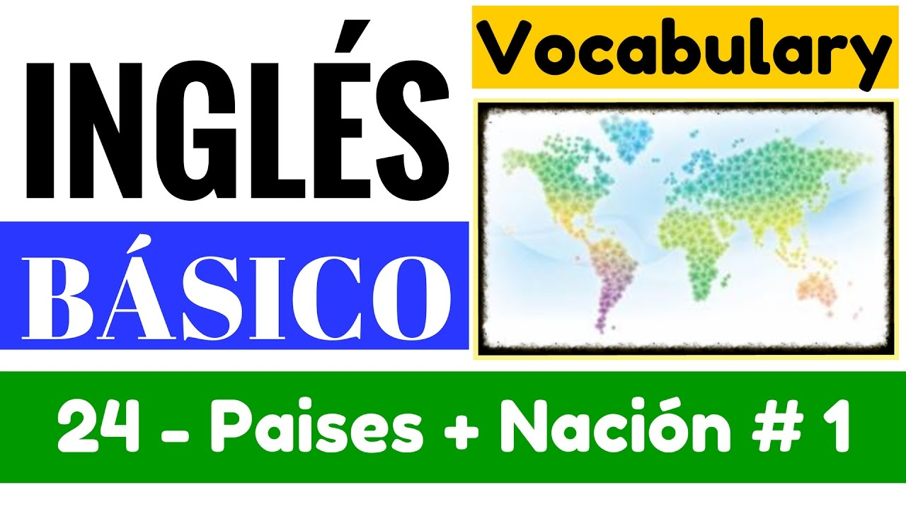 Vocabulario De Paises Y Nacionalidades Mas Poblados En Ingles 1 Yes En Ingles 1 Video 24 Youtube