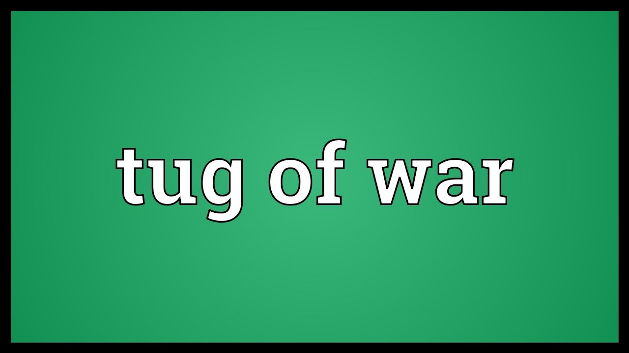 Tug of war Meaning