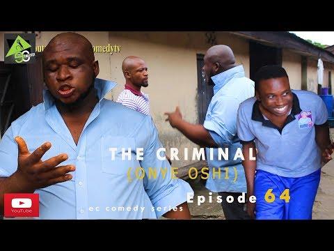 THE CRIMINAL (onye oshi) (Ec comedy series) (Episode 64)