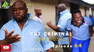 THE CRIMINAL onye oshi Ec comedy series Episode 64 Nigerian Comedy