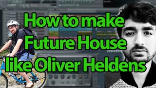 how to make deep future house like oliver heldens fl studio tutorial
