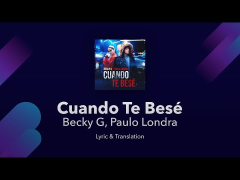 Becky G, Paulo Londra - Cuando Te Besé Lyrics English and Spanish - Translation