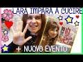 LARA IMPARA A CUCIRE con MAGGIE e BIANCA e NUOVO EVENTO!!! Unboxing, diy e news by Lara e Babou