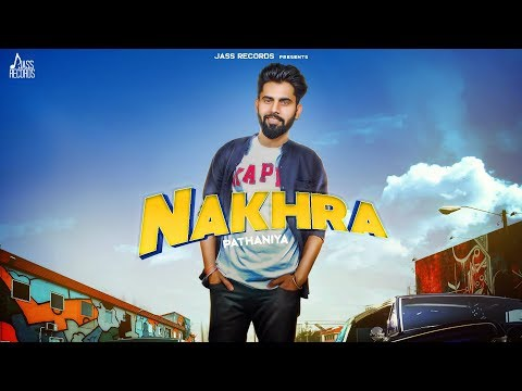 Nakhra | ( Full Song) | Pathaniya | New Punjabi Songs 2019 | Latest Punjabi Songs 2019