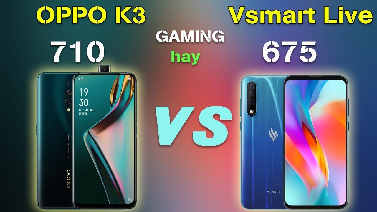 Đo game OPPO K3 vs Vsmart Live: Chọn Snapdragon 710 hay 675?