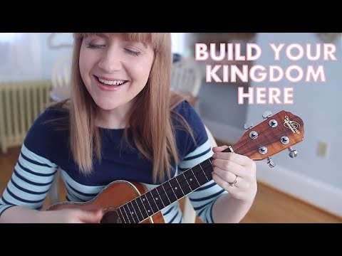 Build Your Kingdom Here - Rend Collective (Ukulele Cover)