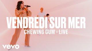 Смотреть клип Vendredi Sur Mer - Chewing-Gum