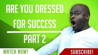 ARE YOU DRESSED FOR SUCCESS PART 2