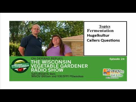 (Audio only) Home Fermentation, What is Hugelkultur? The Wisconsin Vegetable Gardener Radio Show