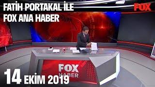 14 Ekim 2019 Fatih Portakal ile FOX Ana Haber