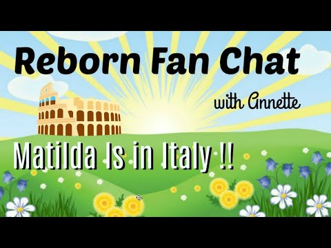 Reborn Fan Chat with Annette ~ Matilda Is In Italy