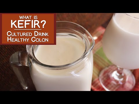 What is Kefir?  The Cultured Drink for a Healthy Colon