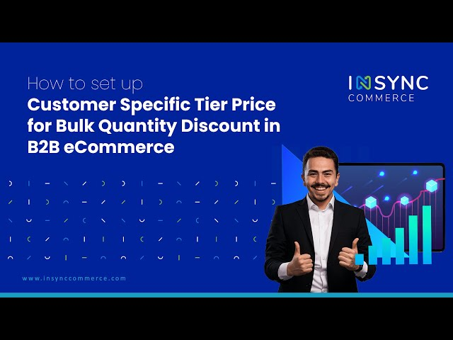 How to set Customer Specific Tier Price for Bulk Quantity Discount in B2B eCommerce| INSYNC Commerce