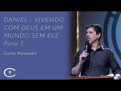DANIEL - Vivendo com Deus em um mundo sem Ele - parte 3 | Pr. Carlos Alexandre | 11-08-2019