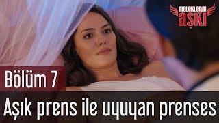 Meleklerin Aşkı 7. Bölüm - Aşık Prens ile Uyuyan Prenses
